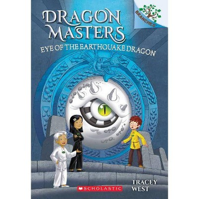 Eye of the Earthquake Dragon: A Branches Book (Dragon Masters #13), Volume 13 - by Tracey West (Paperback)