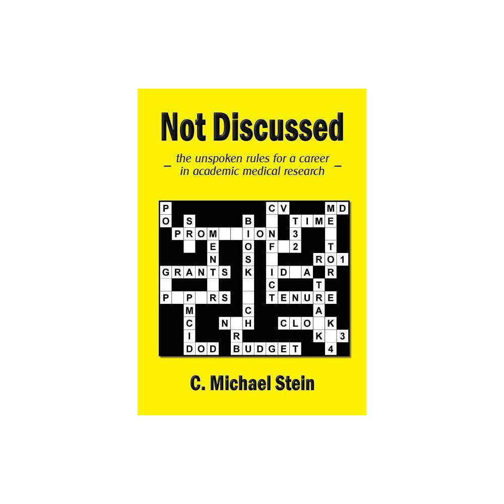 Not Discussed - by C Michael Stein (Paperback) Starting a career in academic medical research is daunting. This book tells you what you need to know. It provides unvarnished  how to  advice in clearly written chapters that cover a wide range of topics such as career tracks and stress points, choosing a project and mentor, time management, navigating NIH, writing and reviewing papers and grants, giving a talk, tenure, getting promoted, interviewing, negotiating a job, leadership, and many others.