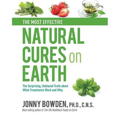 The Most Effective Natural Cures on Earth - by  Jonny Bowden (Hardcover) - image 1 of 1