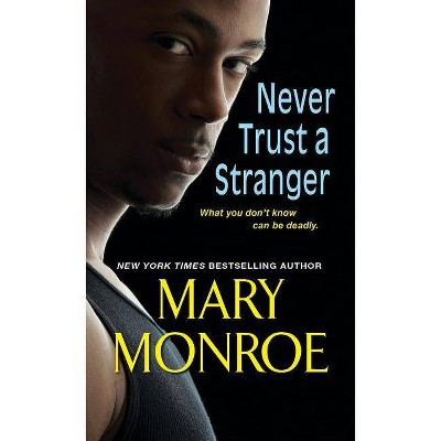 Never Trust a Stranger - (Lonely Heart, Deadly Heart) by Mary Monroe (Paperback)