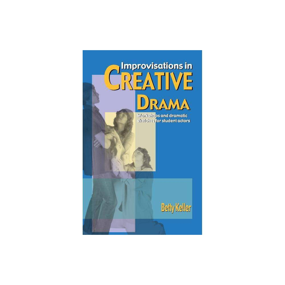 Improvisations In Creative Drama By Betty Keller Paperback
