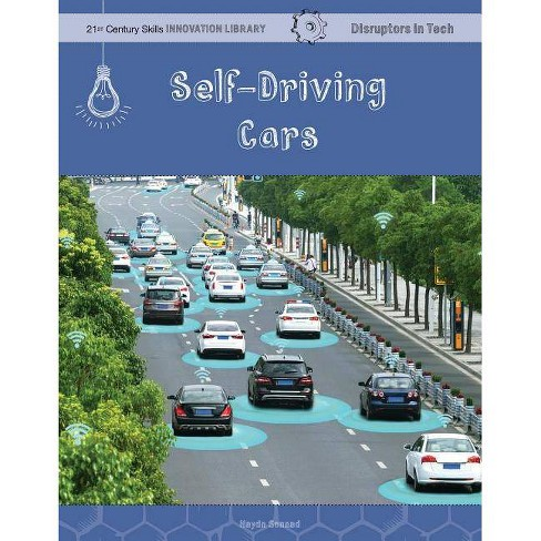 Self-Driving Cars - (21st Century Skills Innovation Library: Disruptors in Tech) by  Haydn Sonnad - image 1 of 1