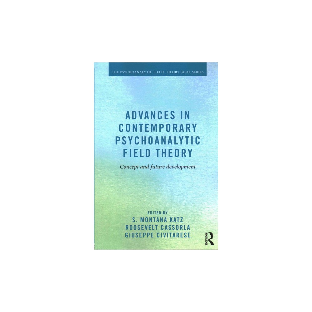 Advances in Contemporary Psychoanalytic Field Theory : Concept and Future Development (Paperback)