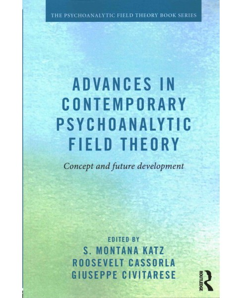 Advances in Contemporary Psychoanalytic Field Theory : Concept and Future Development (Paperback) - image 1 of 1