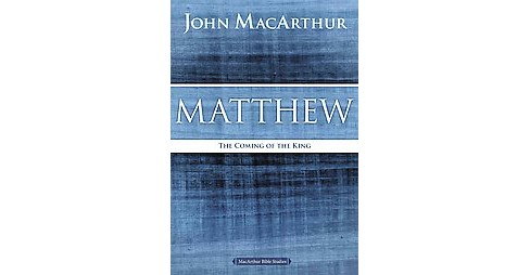 Matthew : The Coming of the King (Reissue) (Paperback) (John MacArthur) - image 1 of 1
