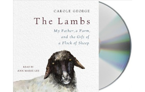 Lambs : My Father, a Farm, and the Gift of a Flock of Sheep - Unabridged by Carole George (CD/Spoken  - image 1 of 1