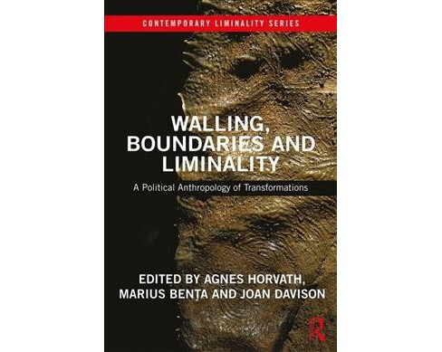 Walling, Boundaries and Liminality : A Political Anthropology of Transformations -  (Hardcover) - image 1 of 1