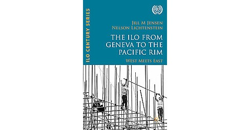 ILO from Geneva to the Pacific Rim : West Meets East (Hardcover) - image 1 of 1
