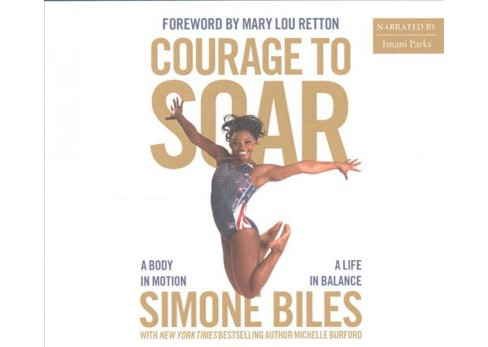 Courage to Soar : A Body in Motion, a Life in Balance (MP3-CD) (Simone Biles) - image 1 of 1