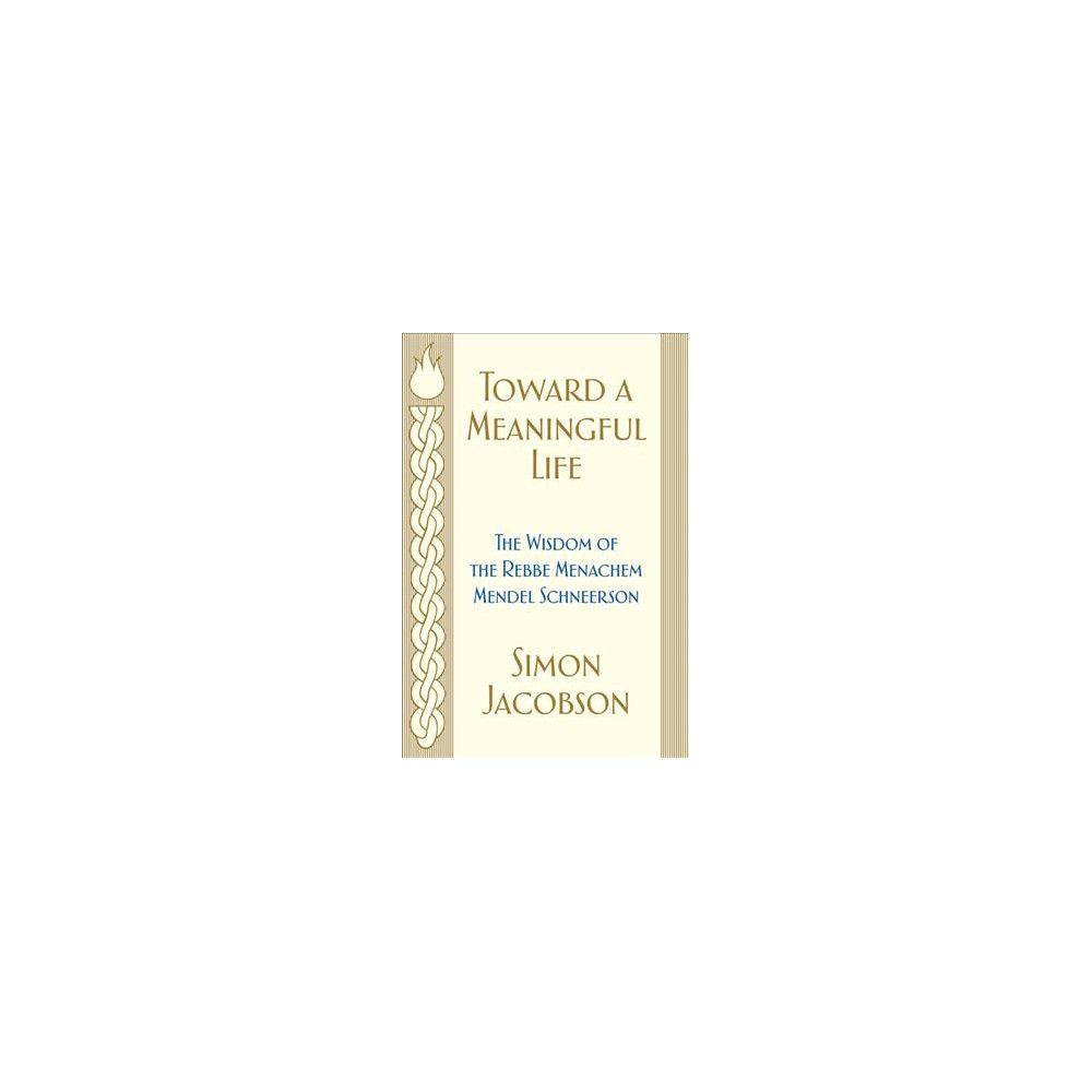 Toward a Meaningful Life : The Wisdom of the Rebbe Menachem Mendel Schneerson - (Hardcover)