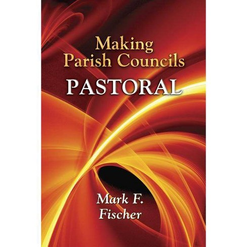 Making Parish Councils Pastoral - by  Mark F Fischer (Paperback) - image 1 of 1