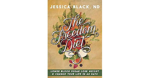Freedom Diet : Lower Blood Sugar, Lose Weight and Change Your Life in 60 Days (Paperback) (Jessica - image 1 of 1