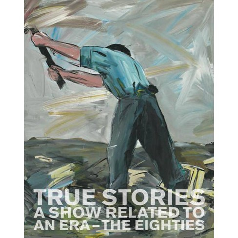 True Stories: A Show Related to an Era - The Eighties - (Hardcover) - image 1 of 1