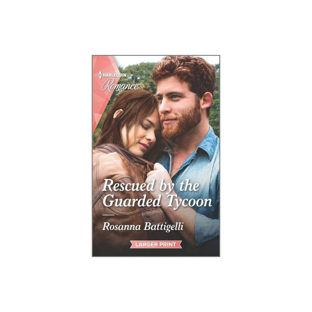 Rescued By The Guarded Tycoon Large Print By Rosanna Battigelli Paperback