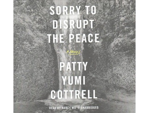 Sorry to Disrupt the Peace : Library Edition (Unabridged) (CD/Spoken Word) (Patty Yumi Cottrell) - image 1 of 1