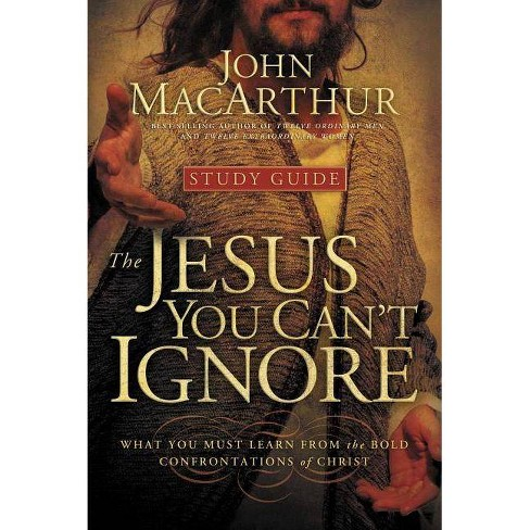 The Jesus You Can't Ignore (Study Guide) - by  John Jr MacArthur (Paperback) - image 1 of 1