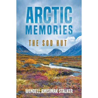 Arctic Memories - by  Wendell Amisimak Stalker (Paperback)