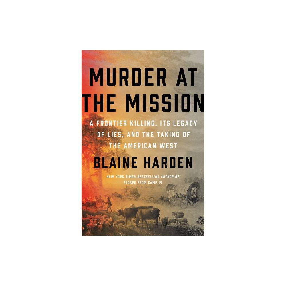 Murder At The Mission By Blaine Harden Hardcover