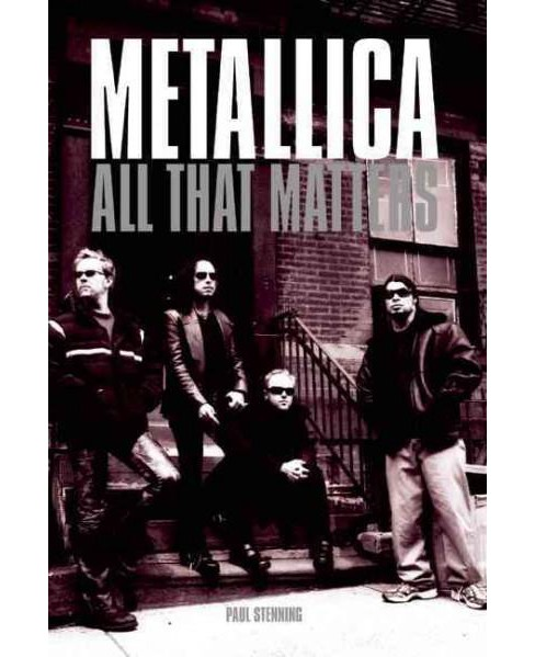 Metallica : All That Matters (Paperback) (Paul Stenning) - image 1 of 1