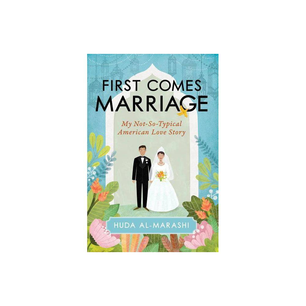 First Comes Marriage - by Huda Al-Marashi (Hardcover) Best