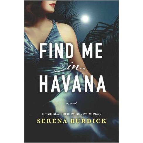 Find Me in Havana - by Serena Burdick (Paperback) - image 1 of 1