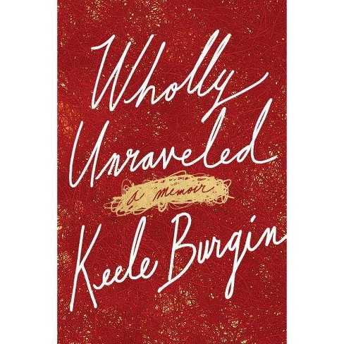 Wholly Unraveled - by  Keele Burgin (Paperback) - image 1 of 1