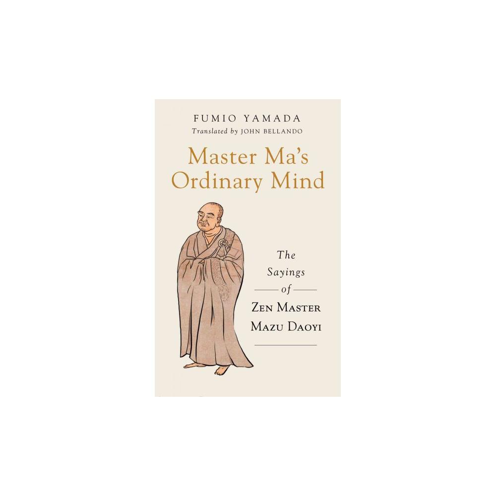 Master Ma's Ordinary Mind : The Sayings of Zen Master Mazu Daoyi - by Fumio Yamada (Paperback)