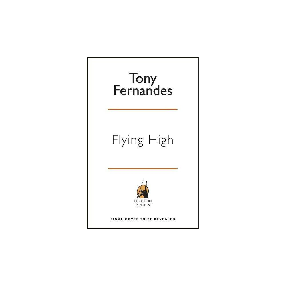 Flying High : My Story from Airasia to Qpr - by Tony Fernandes (Paperback)