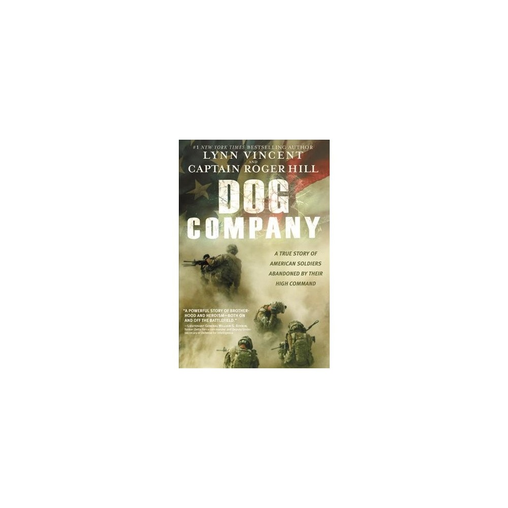 Dog Company : A True Story of American Soldiers Abandoned by Their High Command (Hardcover) (Lynn