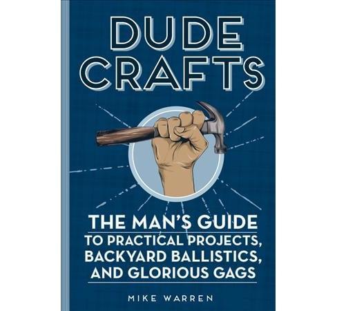Backyard Ballistics Book dude crafts : the man's guide to practical projects, backyard