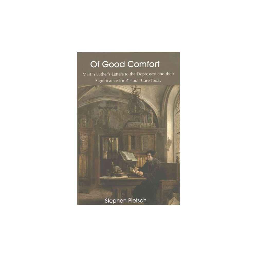 Of Good Comfort : Martin Luther's Letters to the Depressed and Their Significance for Pastoral Care