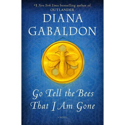 Go Tell the Bees That I Am Gone - (Outlander) by  Diana Gabaldon (Hardcover)
