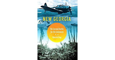 New Georgia : The Second Battle for the Solomons (Hardcover) (Ronnie Day) - image 1 of 1