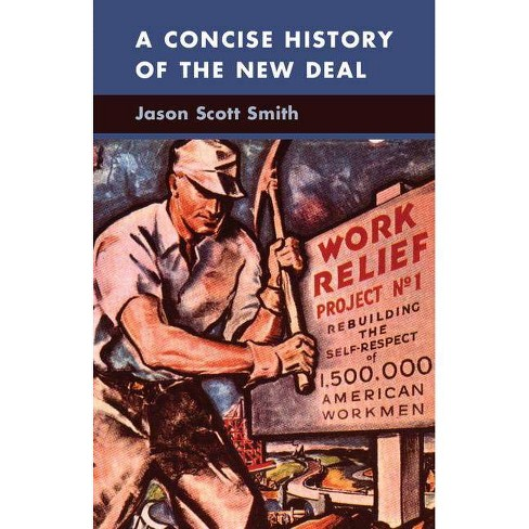 A Concise History of the New Deal - (Cambridge Essential Histories (Paperback)) by  Jason Scott Smith - image 1 of 1