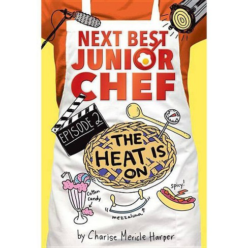 The Heat Is on - (Next Best Junior Chef) by  Charise Mericle Harper (Hardcover) - image 1 of 1