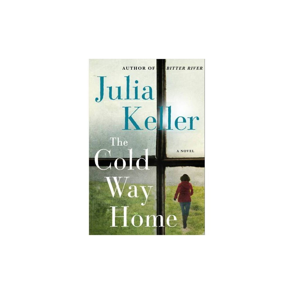 Cold Way Home - (Bell Elkins) by Julia Keller (Hardcover)