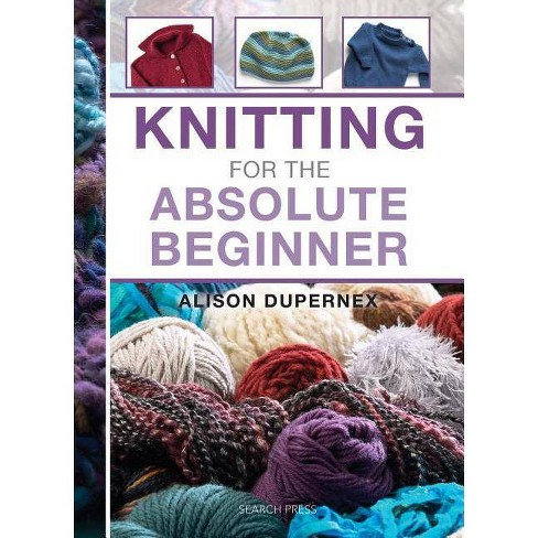 Knitting for the Absolute Beginner - by  Alison Dupernex (Hardcover) - image 1 of 1