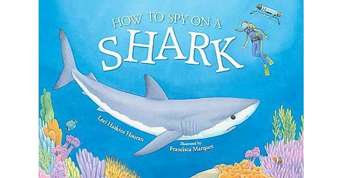 How to Spy on a Shark (School And Library) (Lori Haskins Houran) - image 1 of 1