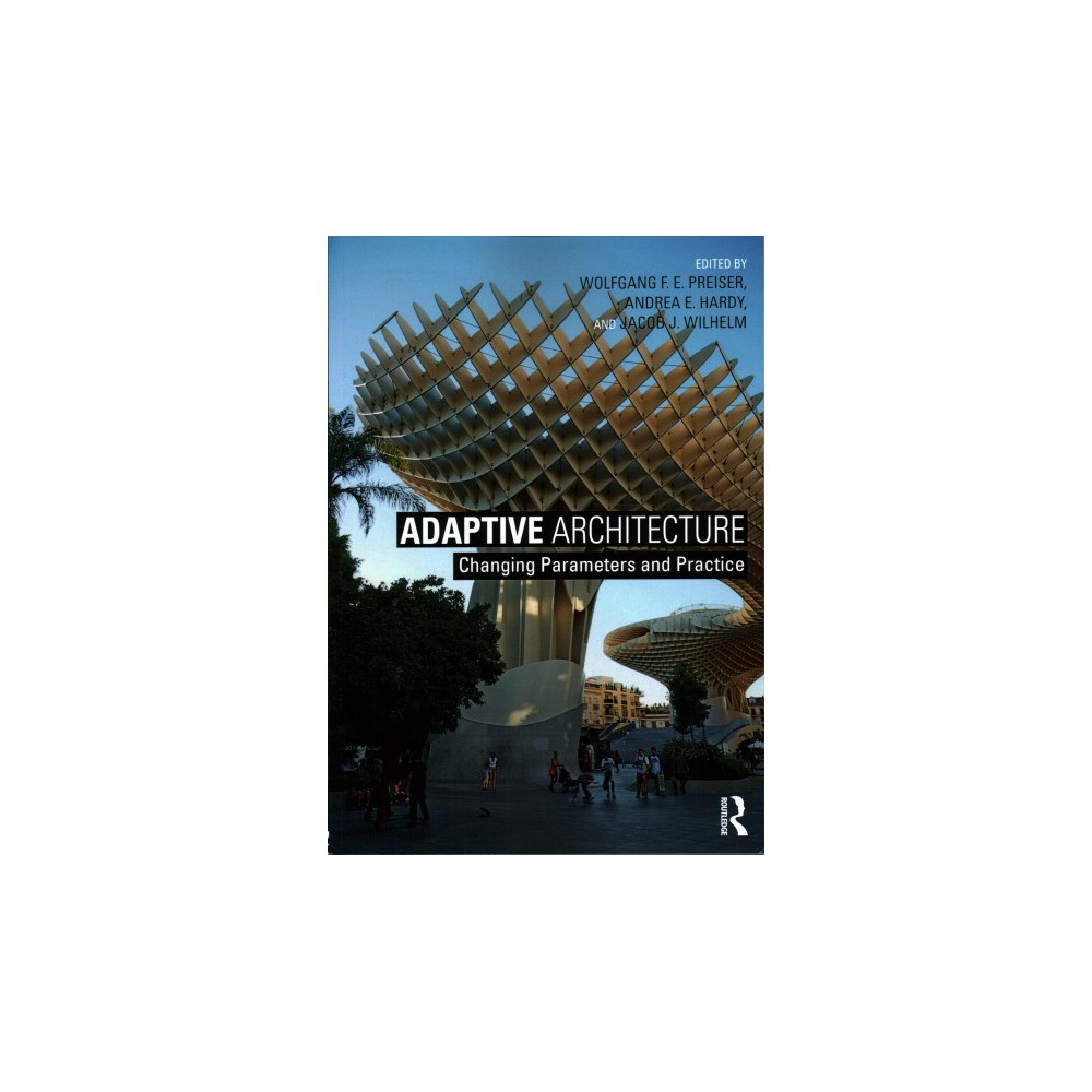 Adaptive Architecture : Changing Parameters and Practice - (Paperback)