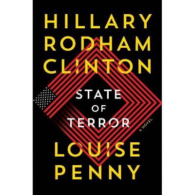State of Terror - by  Hillary Rodham Clinton & Louise Penny (Hardcover)