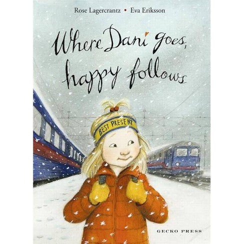 Where Dani Goes, Happy Follows - (My Happy Life) by  Rose Lagercrantz (Hardcover) - image 1 of 1