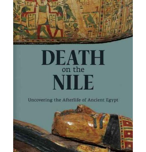 Death on the Nile : Uncovering the Afterlife of Ancient Egypt (Hardcover) - image 1 of 1