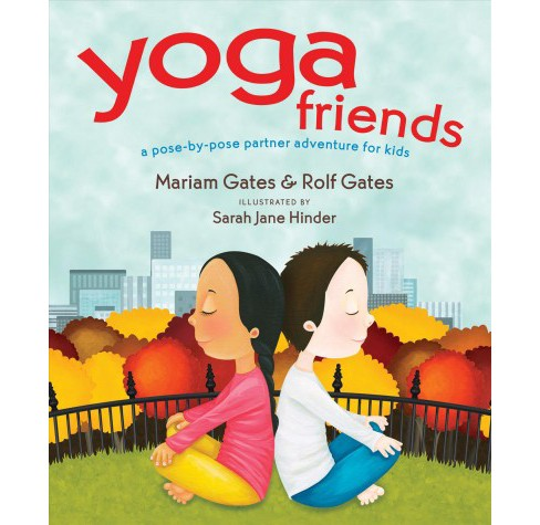 Yoga Friends : A pose-by-pose partner adventure for kids -  by Mariam Gates & Rolf  Gates (Hardcover) - image 1 of 1