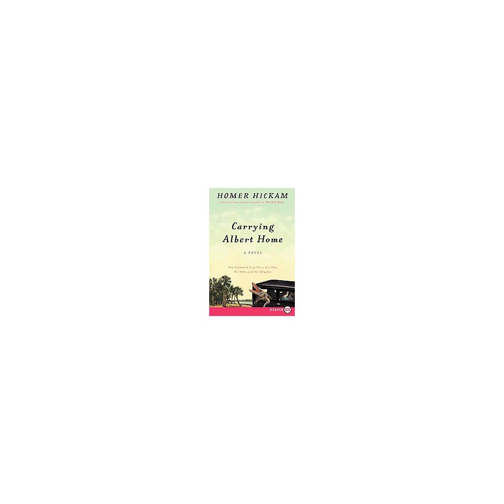 Carrying Albert Home : The Somewhat True Story of a Man, His Wife, and Her Alligator (Large Print)