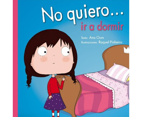 No quiero ir a dormir/ I Don't Want to Go to Sleep (Hardcover) (Ana Oom) - image 1 of 1