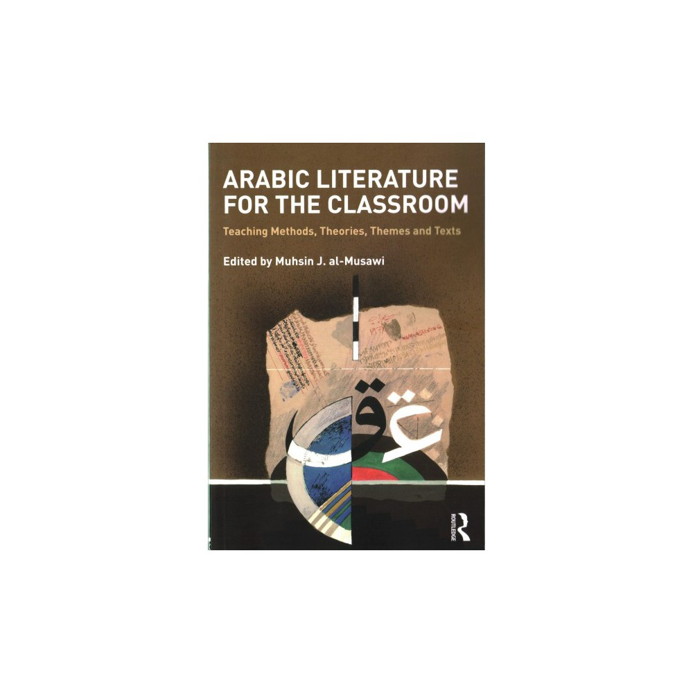 Arabic Literature for the Classroom : Teaching Methods, Theories, Themes and Texts (Paperback)