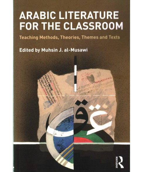 Arabic Literature for the Classroom : Teaching Methods, Theories, Themes and Texts (Paperback) - image 1 of 1