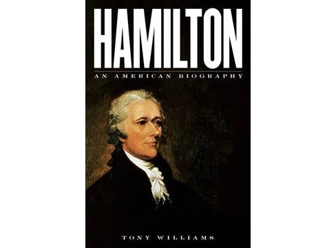 Hamilton : An American Biography -  by Tony Williams (Hardcover) - image 1 of 1
