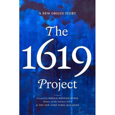 The 1619 Project - by  Nikole Hannah-Jones & The New York Times Magazine (Hardcover)
