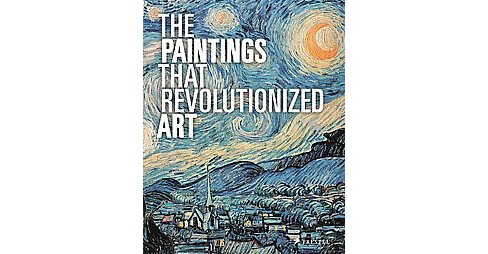 Paintings That Revolutionized Art (Reprint) (Paperback) - image 1 of 1
